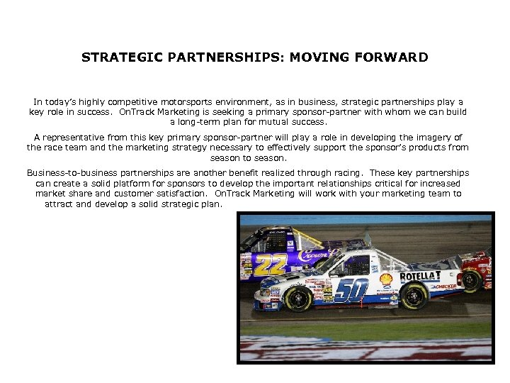 STRATEGIC PARTNERSHIPS: MOVING FORWARD In today's highly competitive motorsports environment, as in business, strategic