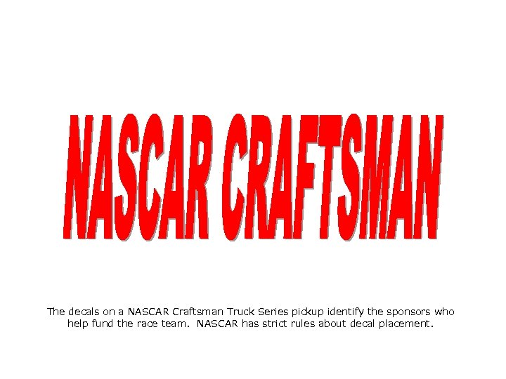 The decals on a NASCAR Craftsman Truck Series pickup identify the sponsors who help
