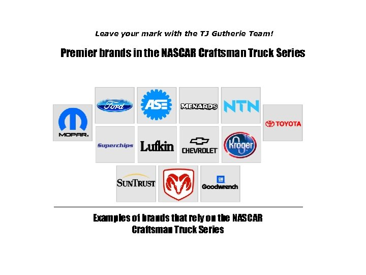 Leave your mark with the TJ Gutherie Team! Premier brands in the NASCAR Craftsman