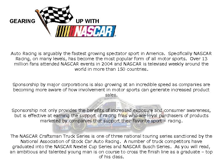 GEARING UP WITH Auto Racing is arguably the fastest growing spectator sport in America.