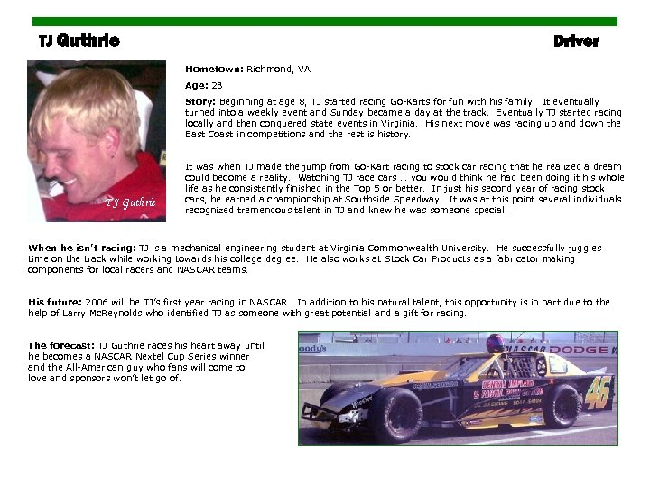 TJ Guthrie Driver Hometown: Richmond, VA Age: 23 Story: Beginning at age 8, TJ