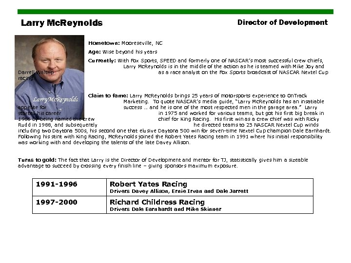 Larry Mc. Reynolds Director of Development Hometown: Mooreseville, NC Age: Wise beyond his years
