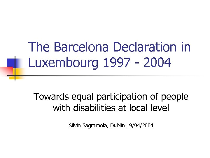 The Barcelona Declaration in Luxembourg 1997 - 2004 Towards equal participation of people with