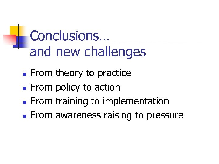 Conclusions… and new challenges n n From theory to practice policy to action training