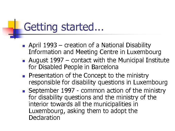 Getting started. . . n n April 1993 – creation of a National Disability