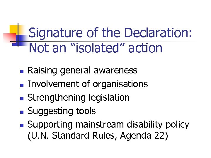 "Signature of the Declaration: Not an ""isolated"" action n n Raising general awareness Involvement"