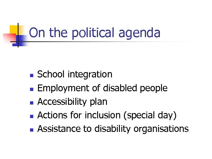 On the political agenda n n n School integration Employment of disabled people Accessibility