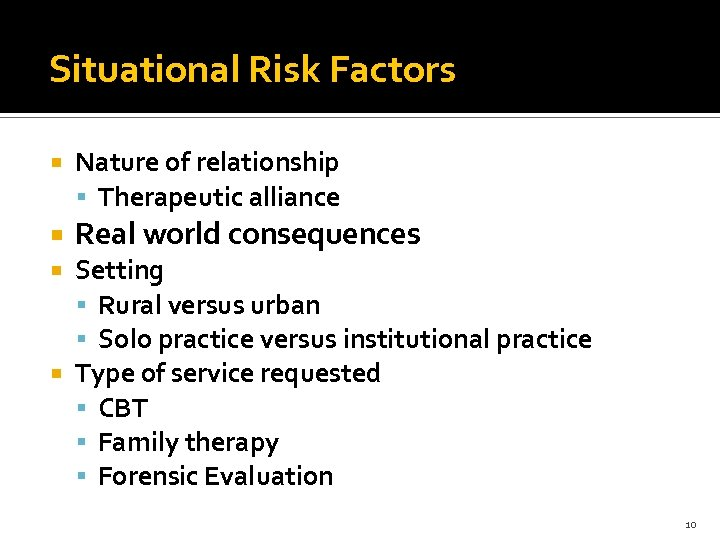 Situational Risk Factors Nature of relationship Therapeutic alliance Real world consequences Setting Rural versus