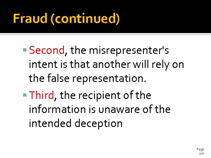 Fraud (continued) Second, the misrepresenter's intent is that another will rely on the false