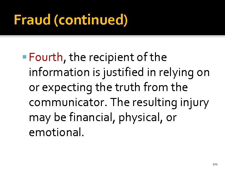 Fraud (continued) Fourth, the recipient of the information is justified in relying on or
