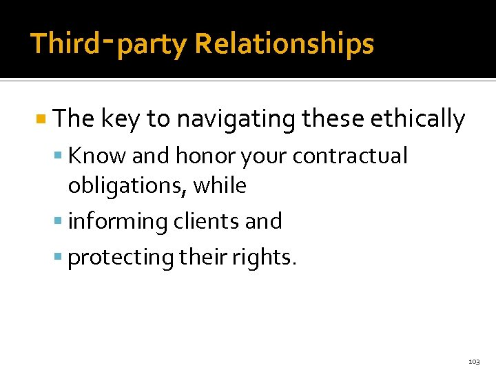 Third‑party Relationships The key to navigating these ethically Know and honor your contractual obligations,