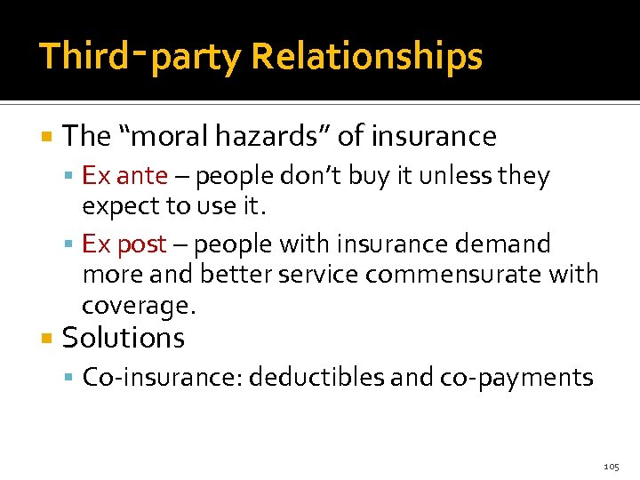 """Third‑party Relationships The """"moral hazards"""" of insurance Ex ante – people don't buy it"""