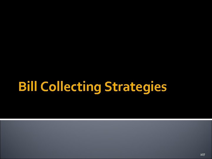 Bill Collecting Strategies 107