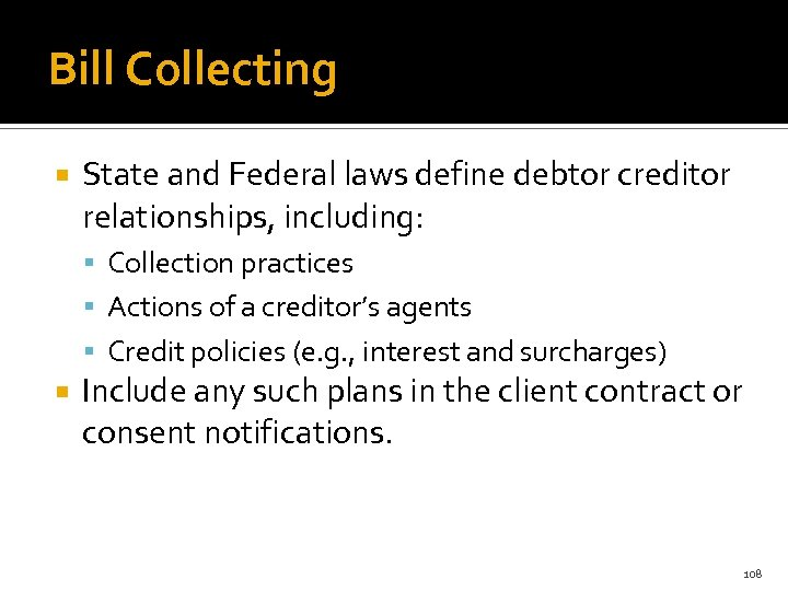Bill Collecting State and Federal laws define debtor creditor relationships, including: Collection practices Actions