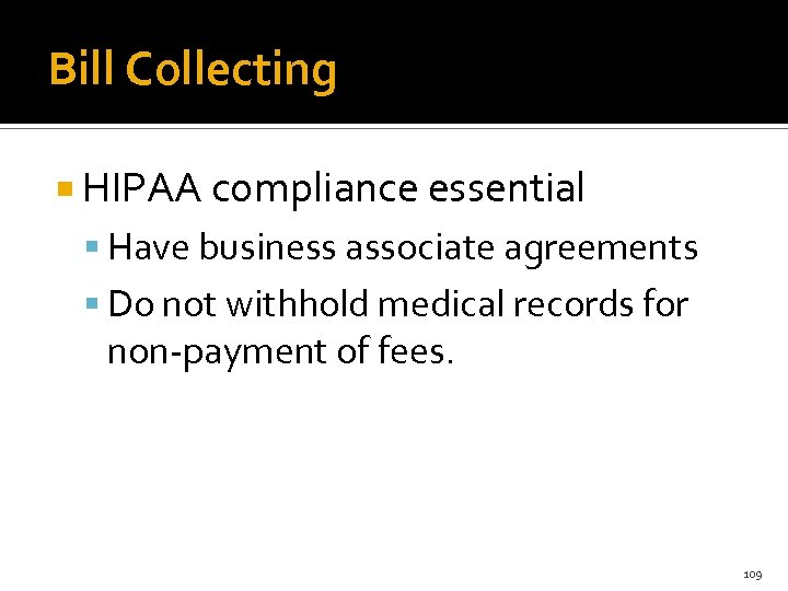 Bill Collecting HIPAA compliance essential Have business associate agreements Do not withhold medical records