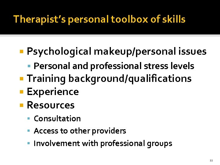 Therapist's personal toolbox of skills Psychological makeup/personal issues Personal and professional stress levels Training