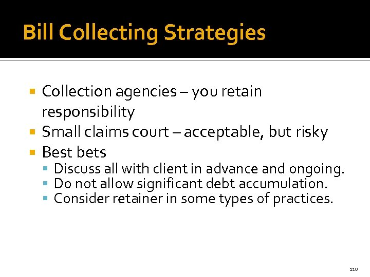 Bill Collecting Strategies Collection agencies – you retain responsibility Small claims court – acceptable,