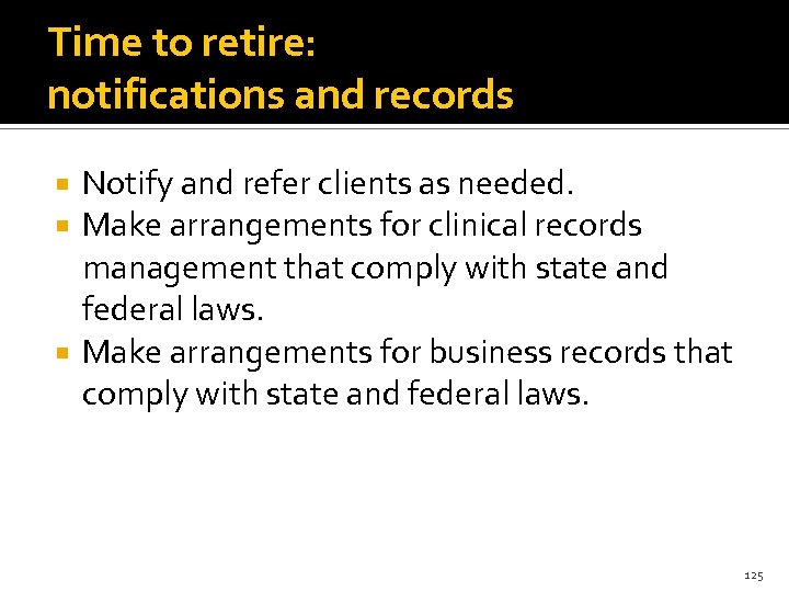 Time to retire: notifications and records Notify and refer clients as needed. Make arrangements