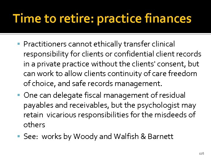 Time to retire: practice finances Practitioners cannot ethically transfer clinical responsibility for clients or