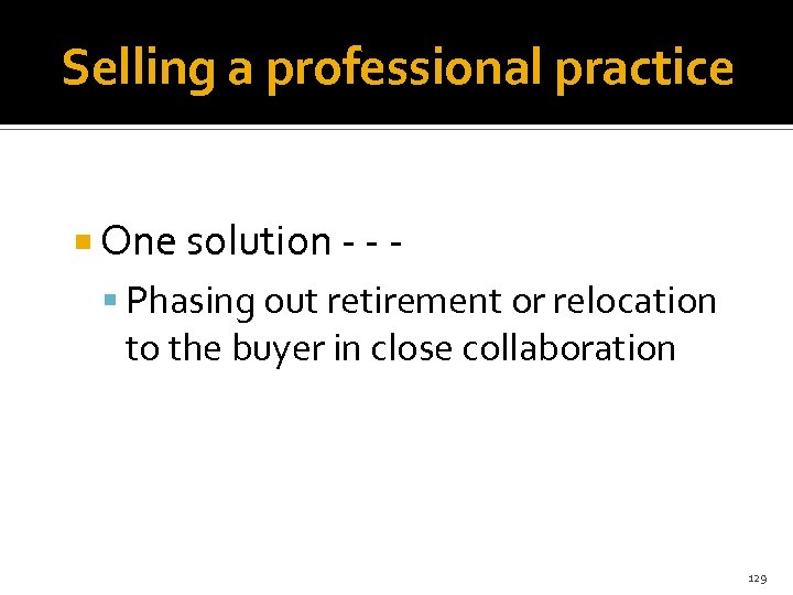 Selling a professional practice One solution - - - Phasing out retirement or relocation