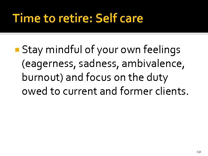 Time to retire: Self care Stay mindful of your own feelings (eagerness, sadness, ambivalence,
