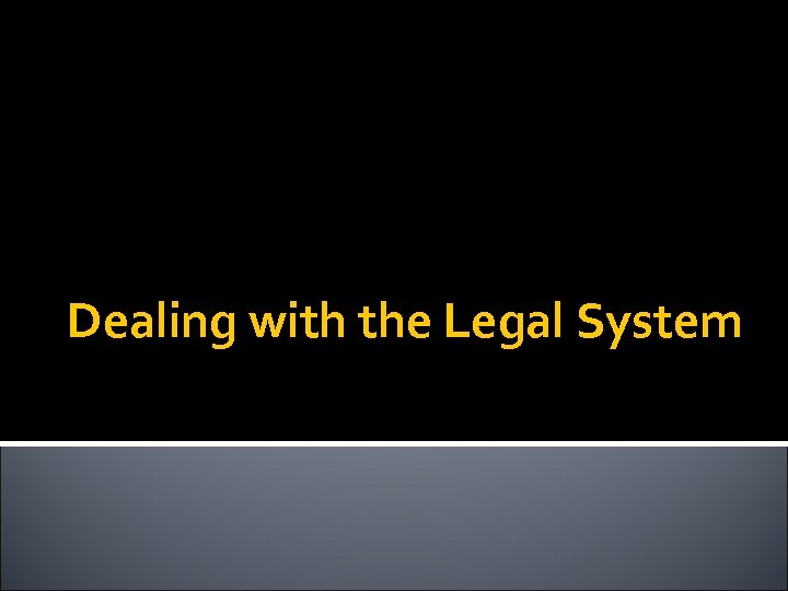 Dealing with the Legal System