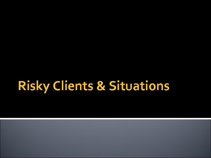 Risky Clients & Situations