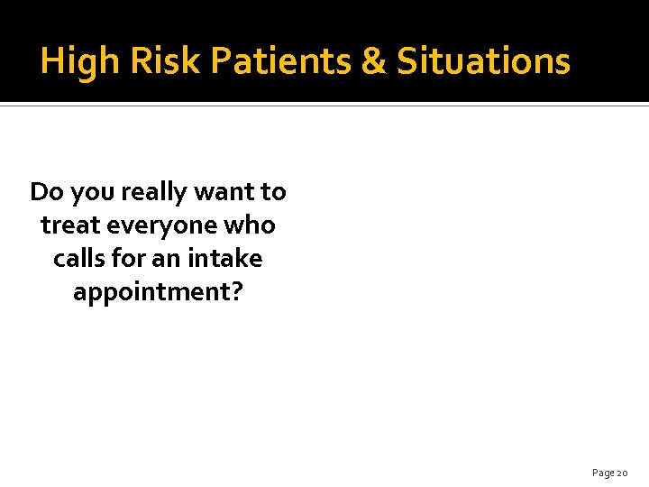 High Risk Patients & Situations Do you really want to treat everyone who calls