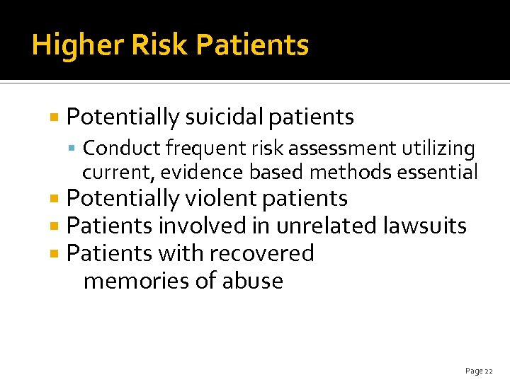 Higher Risk Patients Potentially suicidal patients Conduct frequent risk assessment utilizing current, evidence based