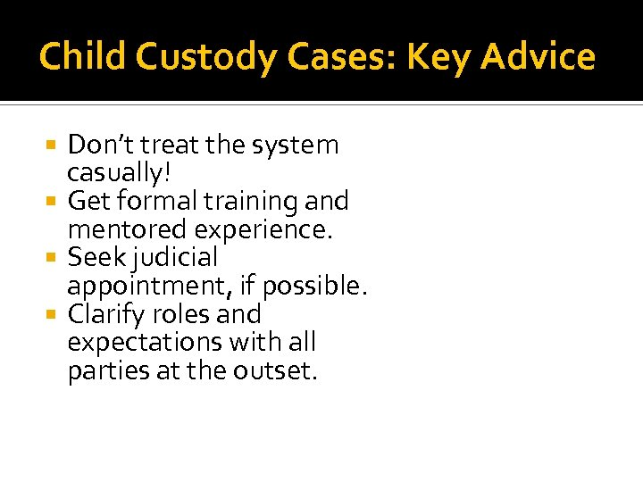Child Custody Cases: Key Advice Don't treat the system casually! Get formal training and