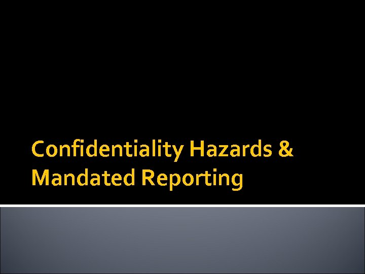 Confidentiality Hazards & Mandated Reporting
