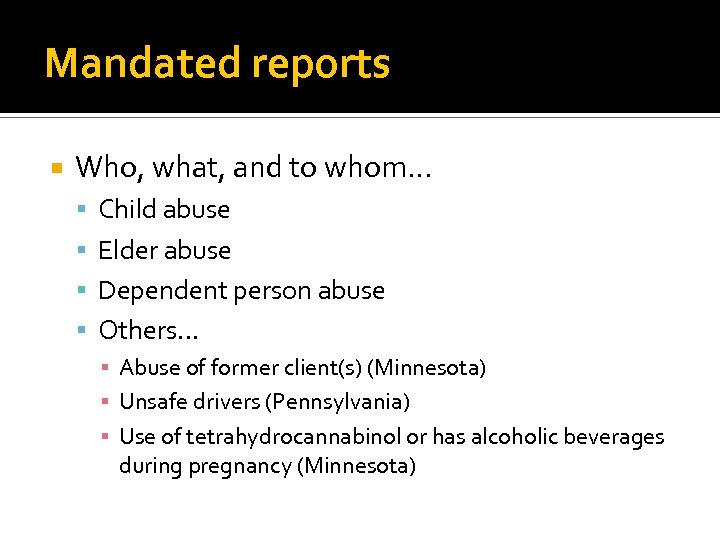 Mandated reports Who, what, and to whom… Child abuse Elder abuse Dependent person abuse