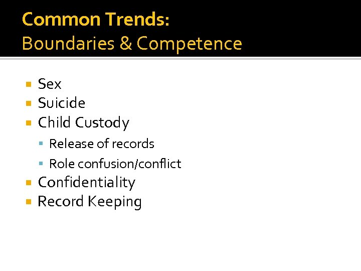 Common Trends: Boundaries & Competence Sex Suicide Child Custody Release of records Role confusion/conflict