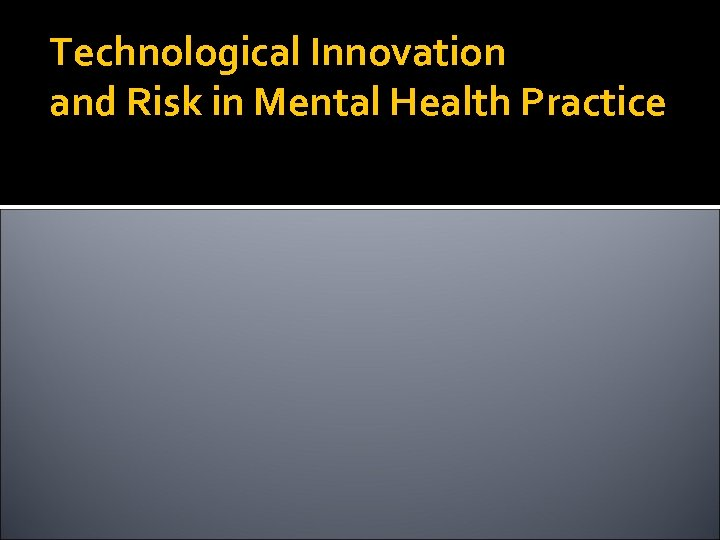 Technological Innovation and Risk in Mental Health Practice