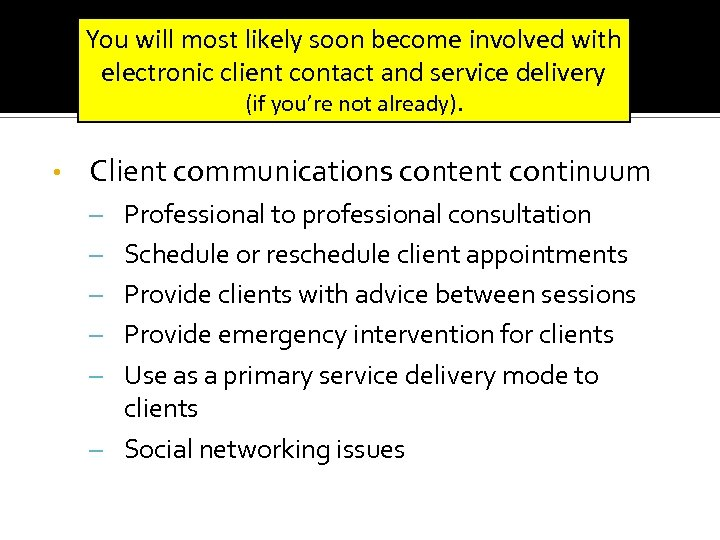 You will most likely soon become involved with electronic client contact and service delivery
