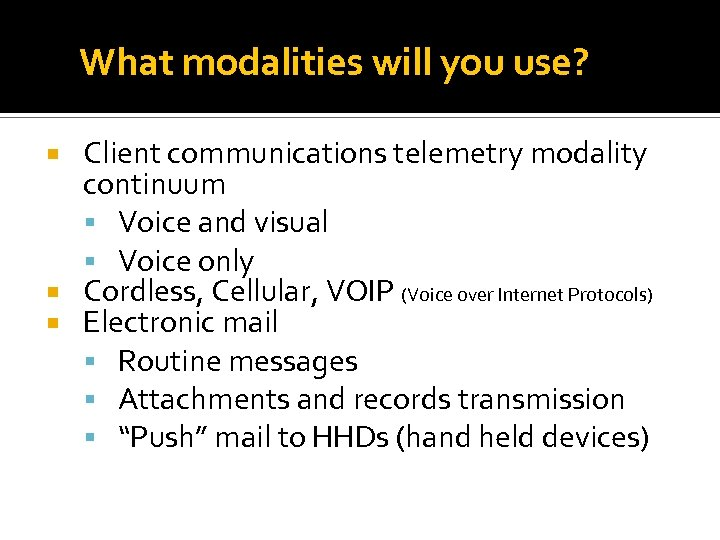 What modalities will you use? Client communications telemetry modality continuum Voice and visual Voice