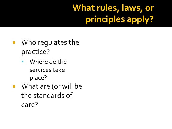 What rules, laws, or principles apply? Who regulates the practice? Where do the services