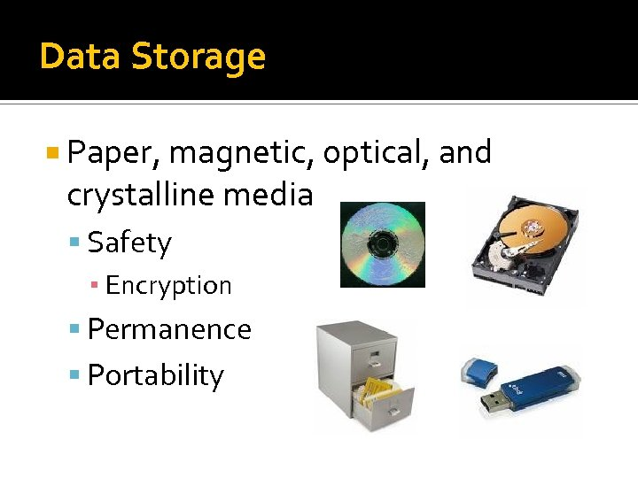 Data Storage Paper, magnetic, optical, and crystalline media Safety ▪ Encryption Permanence Portability