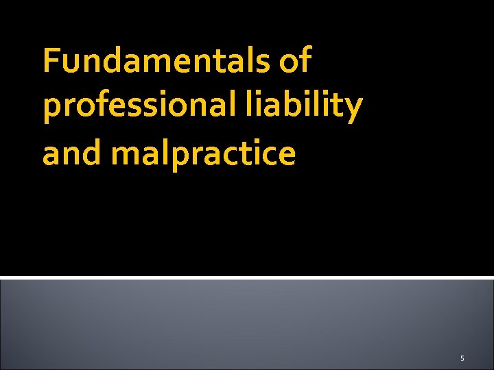 Fundamentals of professional liability and malpractice 5