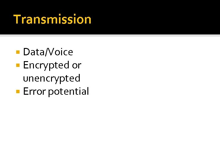 Transmission Data/Voice Encrypted or unencrypted Error potential