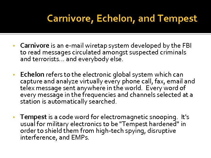 Carnivore, Echelon, and Tempest • Carnivore is an e-mail wiretap system developed by the