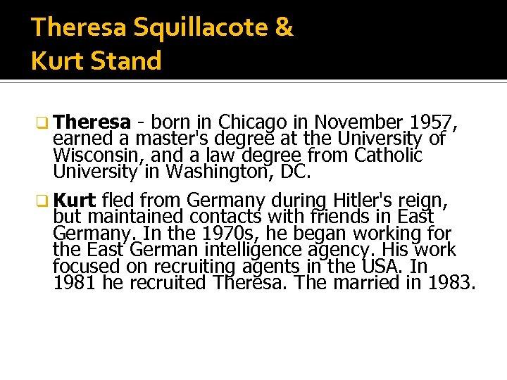 Theresa Squillacote & Kurt Stand q Theresa - born in Chicago in November 1957,