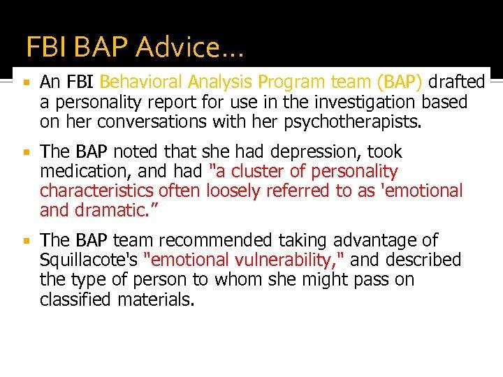 FBI BAP Advice… An FBI Behavioral Analysis Program team (BAP) drafted a personality report