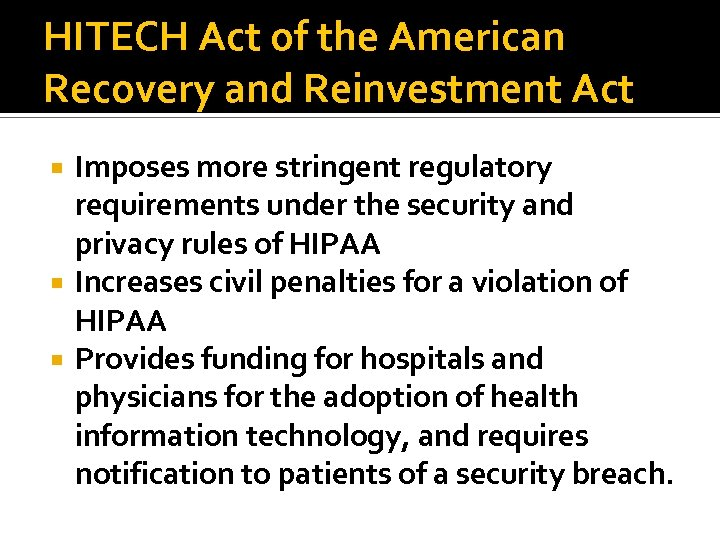 HITECH Act of the American Recovery and Reinvestment Act Imposes more stringent regulatory requirements