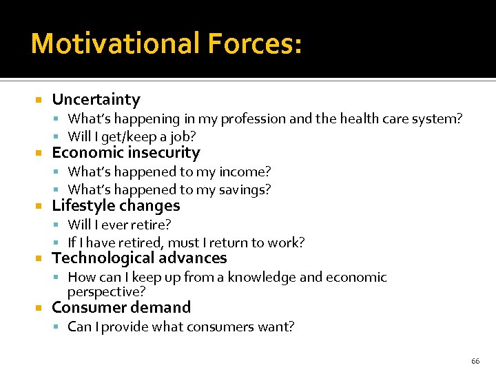 Motivational Forces: Uncertainty What's happening in my profession and the health care system? Will