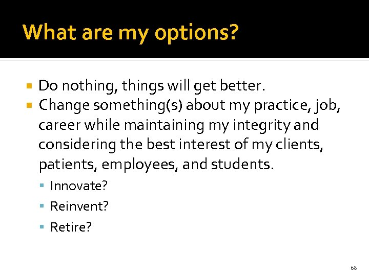 What are my options? Do nothing, things will get better. Change something(s) about my