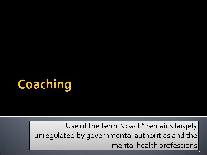 """Coaching Use of the term """"coach"""" remains largely unregulated by governmental authorities and the"""