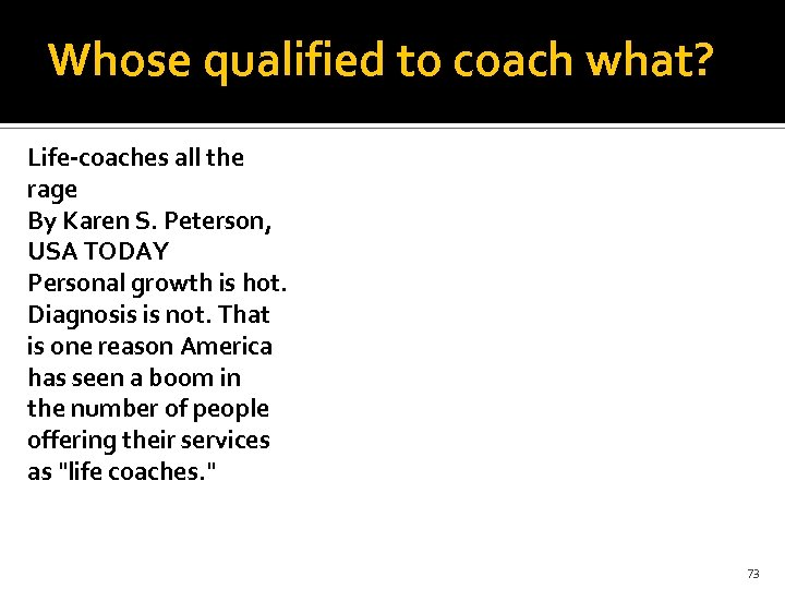 Whose qualified to coach what? Life-coaches all the rage By Karen S. Peterson, USA