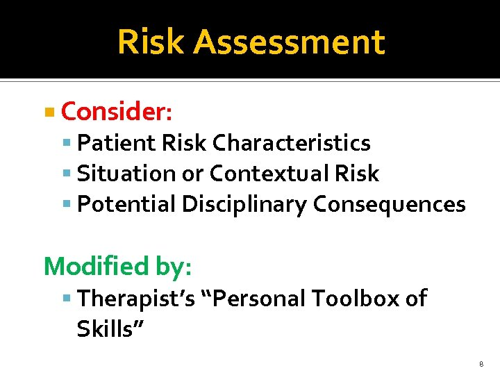 Risk Assessment Consider: Patient Risk Characteristics Situation or Contextual Risk Potential Disciplinary Consequences Modified