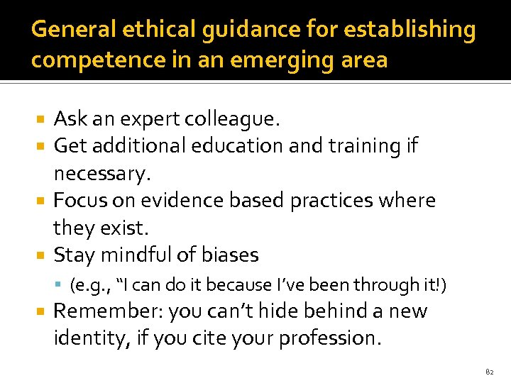 General ethical guidance for establishing competence in an emerging area Ask an expert colleague.